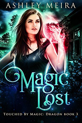 Magic Lost: A New Adult Urban Fantasy Novel (Touched By Magic: Dragon Book 3) by [Meira, Ashley]