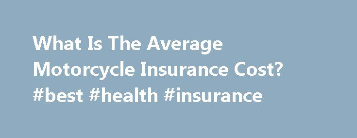 What Is The Average Motorcycle Insurance Cost? #best #health #insurance http://insurance.remmont.com/what-is-the-average-motorcycle-insurance-cost-best-health-insurance/  #motorcycle insurance prices # What Is The Average Motorcycle Insurance Cost? The average motorcycle insurance cost depends on several factors. When you speak to an insurance agent to inquire about insurance rates, they will ask you several questions to determine your potential risk. Insurance agents may ask you such…