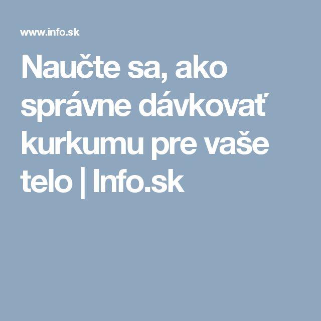 Naučte sa, ako správne dávkovať kurkumu pre vaše telo   Info.sk