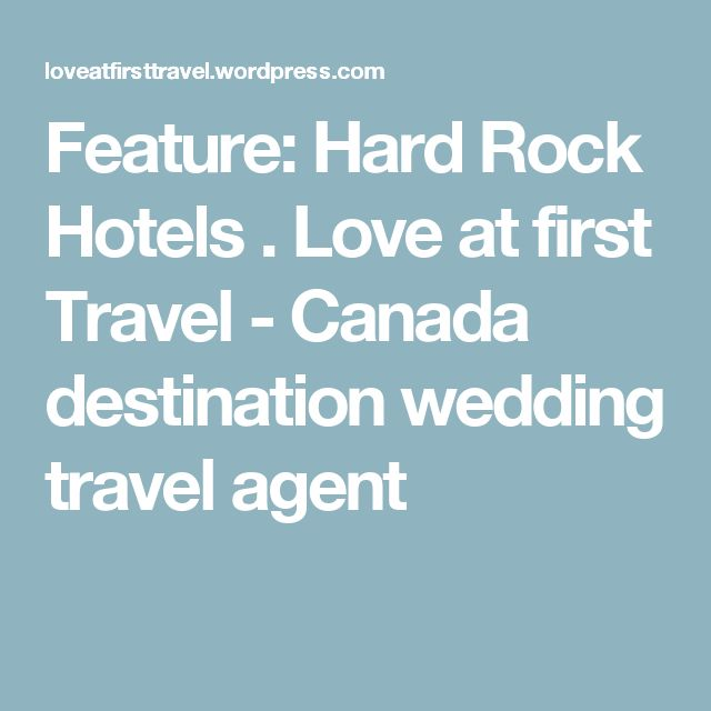 Feature: Hard Rock Hotels . Love at first Travel - Canada destination wedding travel agent