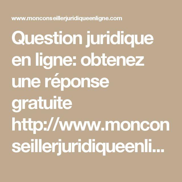 Question juridique en ligne: obtenez une réponse gratuite  http://www.monconseillerjuridiqueenligne.com/question-juridique-en-ligne/