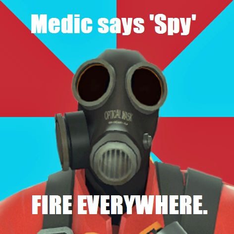 Only way to play Pyro is to assume everyone is a Spy
