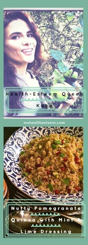 Meet the inspiring Health-Esteem Queen Kaye! A Nutritionist who will inspire you to follow your dreams and cherish your health. She also shares a delicious, vegan, gluten free recipe - Nutty Pomegranate Quinoa with Mint & Lime Dressing. Check out her interview at mshealthesteem.com
