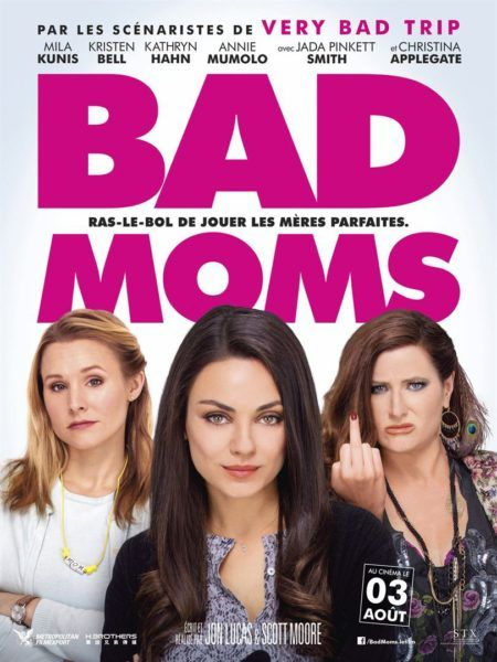 Bad Moms. Hilarious. So bad, but so true.    'I find everything that comes out of your mouth like a cry for help'.  What-the-f*ck-ever.