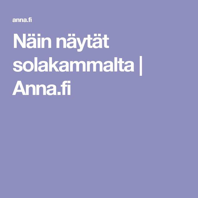 Näin näytät solakammalta | Anna.fi