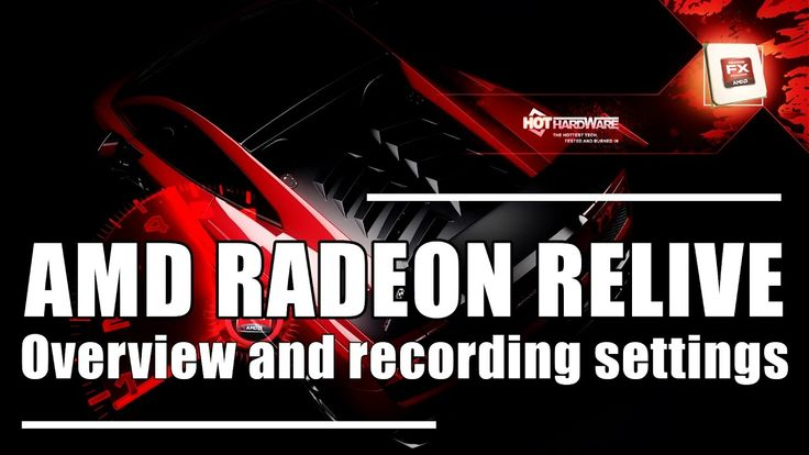 AMD Radeon ReLive recording settings and brief overview - 1080p, 60 FPS