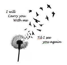 I will carry you with me ... Til I see you again.