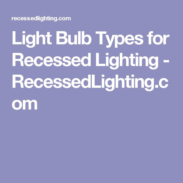 The 25 best light bulb types ideas on pinterest types of light bulb types for recessed lighting recessedlighting aloadofball Image collections