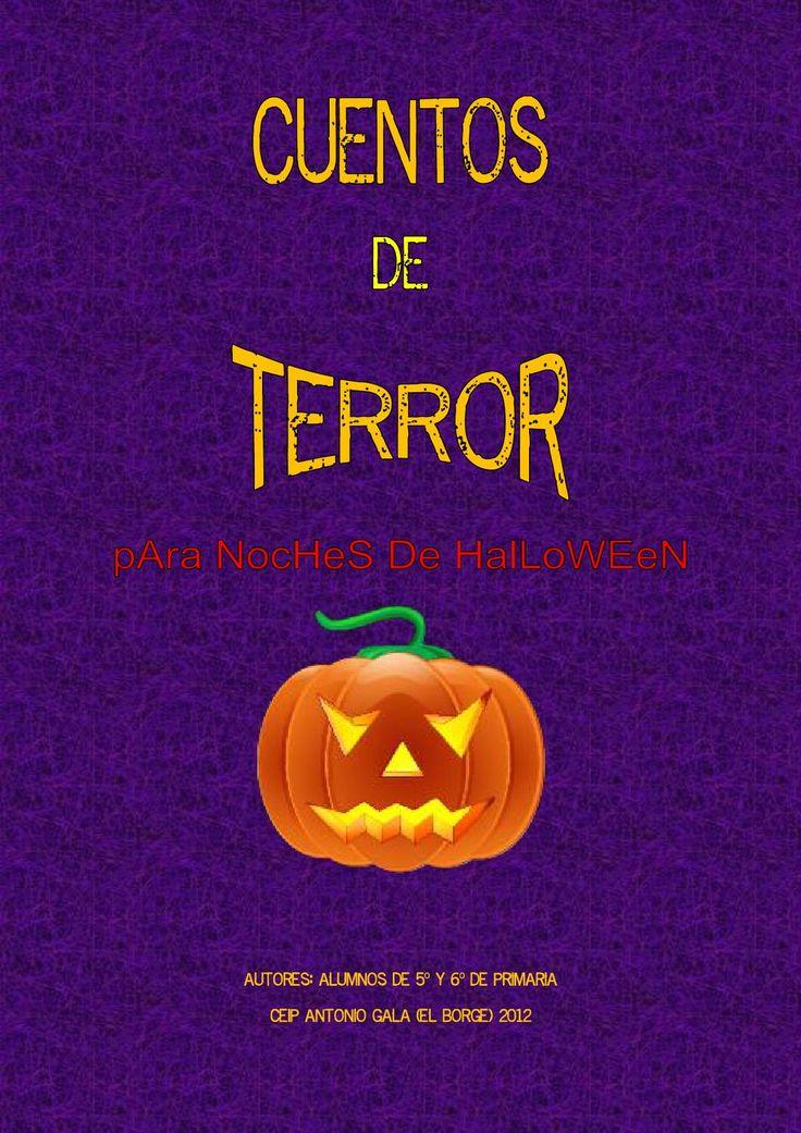 CUENTOS DE TERROR PARA UNA NOCHE DE HALLOWEEN  Cuentos de terror eleborados por los alumnos/as del tercer ciclo de primaria del CEIP Antonio Gala (El Borge) para su I Concurso de Cuentos de Terror. Málaga 2012