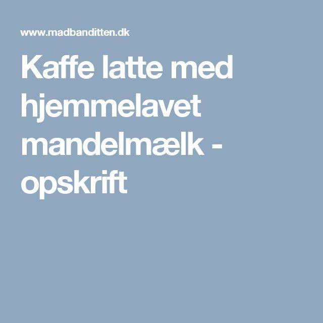 Kaffe latte med hjemmelavet mandelmælk - opskrift