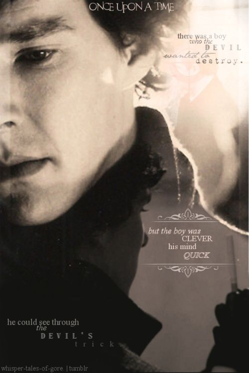 """Sherlock BBC: """"Once upon a time there was a boy who the devil wanted to destroy, but the boy was clever and his mind quick, he could see through the devil's trick."""""""