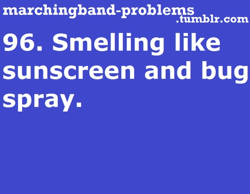 Marching Band Problems-every time I smell sunscreen I'm reminded of band camp.