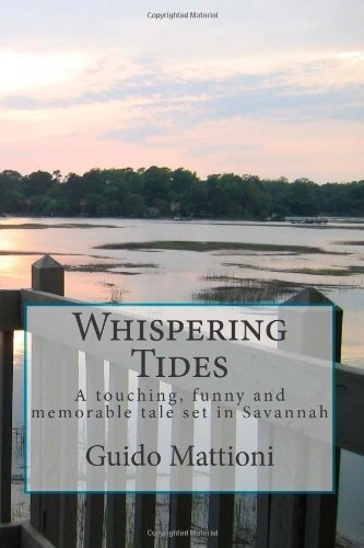 Whispering Tides: A Touching, Funny and Memorable Tale Set in Savannah by Guido Mattioni, http://www.amazon.com/dp/1469934817/ref=cm_sw_r_pi_dp_gUbdqb0MN9309/191-9520905-9743115