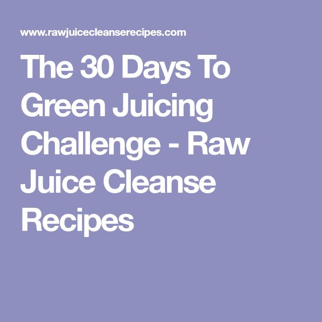 The 30 Days To Green Juicing Challenge - Raw Juice Cleanse Recipes