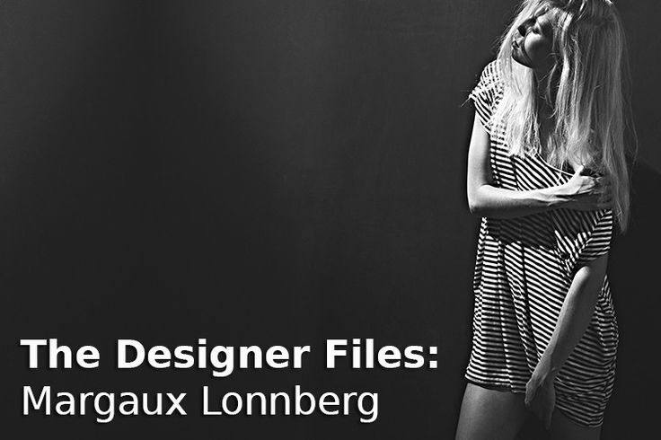 The Designer Files: Margaux Lonnberg