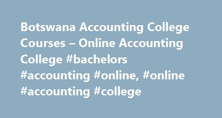 Botswana Accounting College Courses – Online Accounting College #bachelors #accounting #online, #online #accounting #college http://trinidad-and-tobago.nef2.com/botswana-accounting-college-courses-online-accounting-college-bachelors-accounting-online-online-accounting-college/  # Botswana Accounting College Courses courses Offered At Gaborone Technical college Botho College is one of the largest private tertiary education providers in Botswana. It provides international quality programmes in…