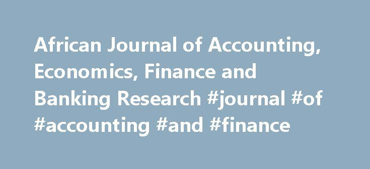 African Journal of Accounting, Economics, Finance and Banking Research #journal #of #accounting #and #finance http://new-orleans.nef2.com/african-journal-of-accounting-economics-finance-and-banking-research-journal-of-accounting-and-finance/  # Members of Editorial Advisory Board Lesley Stainbank PhD. University of Kwa-Zulu Natal, South Africa Anthony Aidoo PhD. Eastern Connecticut State University, USA Yaya Sissoko PhD. Indiana University of Pennsylvania, USA Emmanuel Anoruo PhD. Coppin…
