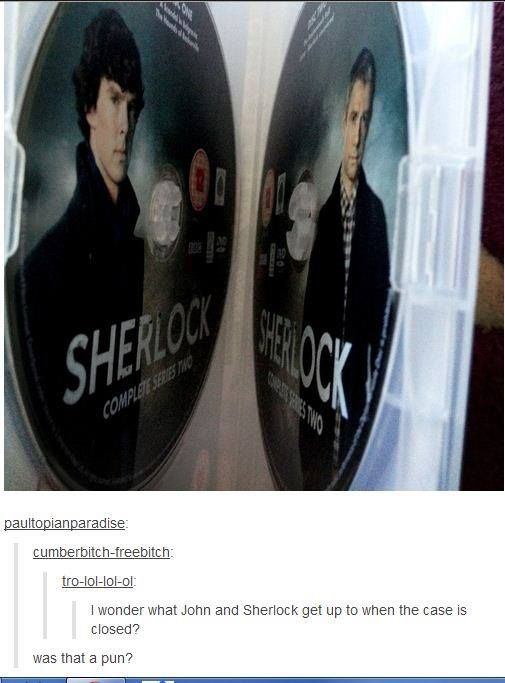 I wonder what John and Sherlock get up to when the case is closed.---- I'm dying here!!!