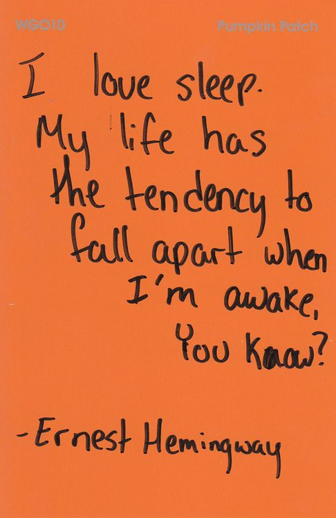 """I love sleep. My life has a tendency to fall apart when"