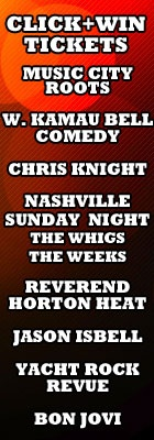 WIN TICKETS!   http://www.nowplayingnashville.com/page/ClicknWin884    Music City Roots, W. Kamau Bell at The High Watt, Chris Knight at Exit/In, Nashville Sunday Night feat. The Whigs at 3rd & Lindsley Nashville, Reverend Horton Heat at Exit/In, Jason Isbell and The 400 Unit / Yacht Rock Revue at Mercy Lounge, and Bon Jovi at Bridgestone Arena.