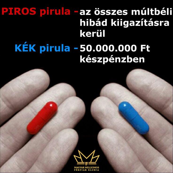 Piros kapszula . az összes múltbéli hibád kiigazításra kerül. Kék kapszula - 50.000.000 Ft készpénzben. milliomosferfiak.hu