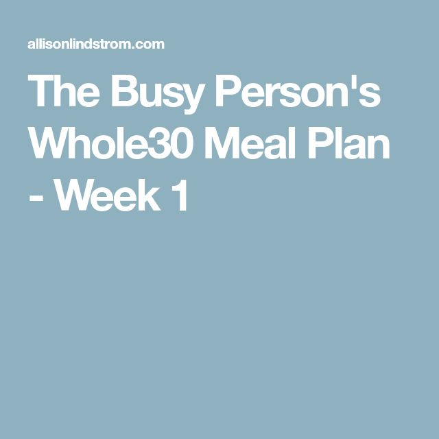 The Busy Person's Whole30 Meal Plan - Week 1