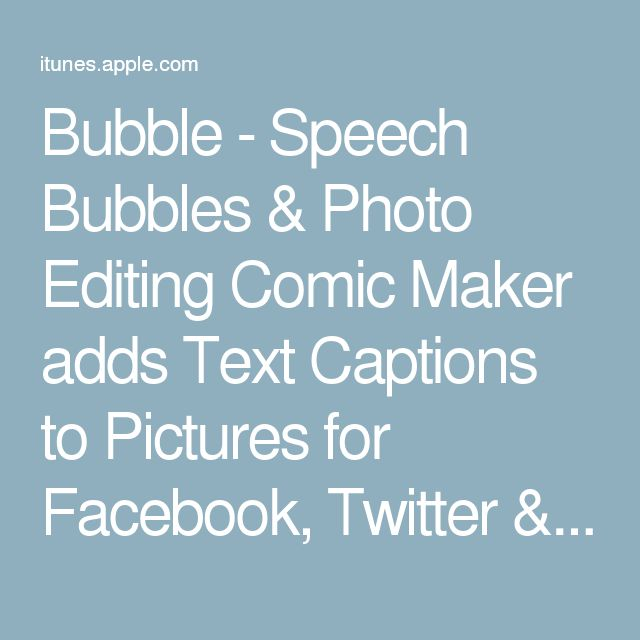 Bubble - Speech Bubbles & Photo Editing Comic Maker adds Text Captions to Pictures for Facebook, Twitter & Instagram on the App Store