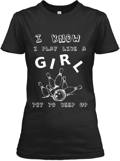 BOWL LIKE A GIRL | Teespring....at least it used to be like that...I miss it!!