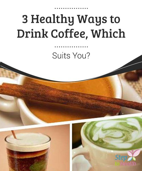 3 Healthy Ways to #Drink Coffee, Which Suits You?   Let's talk about #healthy ways to drink #coffee, which you can enjoy first thing in the morning, mid morning or as an #afternoon pick me up.