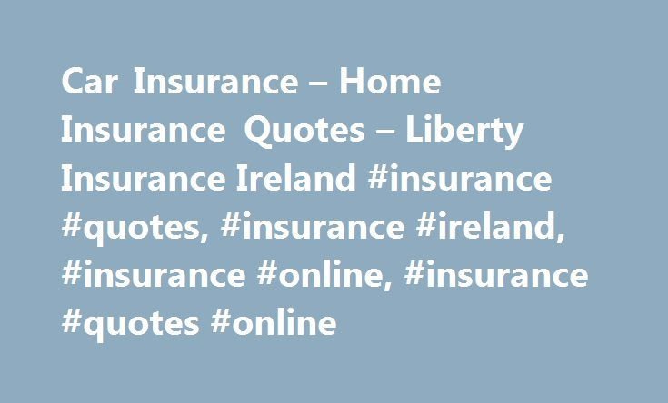 Car Insurance – Home Insurance Quotes – Liberty Insurance Ireland #insurance #quotes, #insurance #ireland, #insurance #online, #insurance #quotes #online http://alabama.remmont.com/car-insurance-home-insurance-quotes-liberty-insurance-ireland-insurance-quotes-insurance-ireland-insurance-online-insurance-quotes-online/  # Insurance as it should be, for Ireland Visit our Support Her Sport Gadget Insurance Clicking find out more will bring you to a website operated by MAPFRE ASSISTANCE Agency…