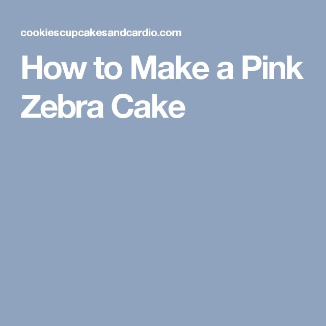 Best 25 Zebra Cakes Ideas On Pinterest Pink Zebra Cakes