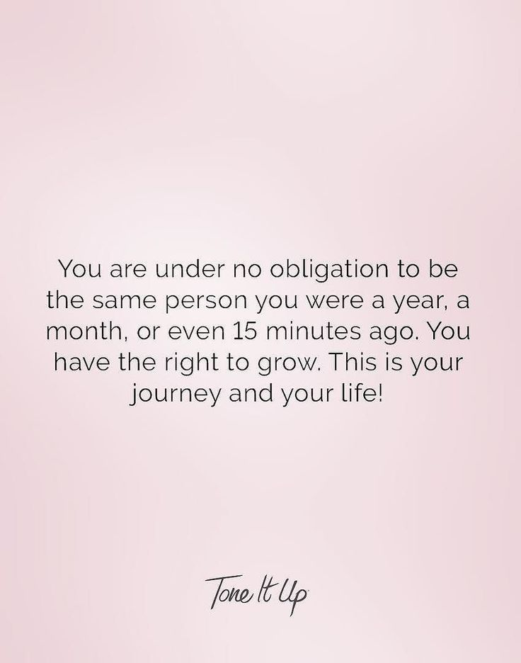 You are under no obligation to be the same person you were a year, a month, or even 15 minutes ago. You have the right to grow. This is your journey and your life! We're so proud of you and how you always strive to be the best version of Y-O-U!! inspirational fitness quote