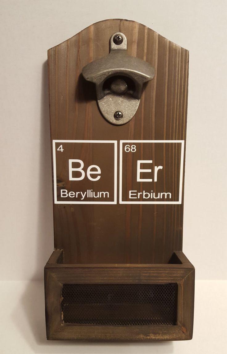 "Periodic element ""BE""...""ER"" ..bottle opener with bottle cap holder...science humor bottle opener...wood with metal opener and vinyl design by KimmsHomeDecor on Etsy"