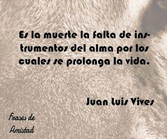 Frases filosoficas de la muerte de Juan Luis Vives