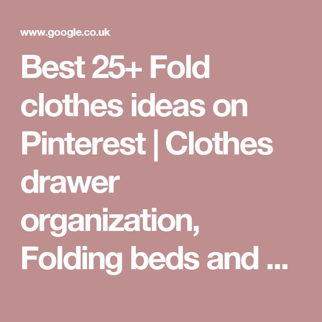 Best 25+ Fold clothes ideas on Pinterest | Clothes drawer organization, Folding beds and Fold bed sheets