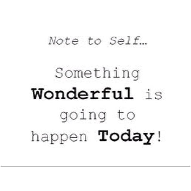Always Believe Something Wonderful Is Happening!