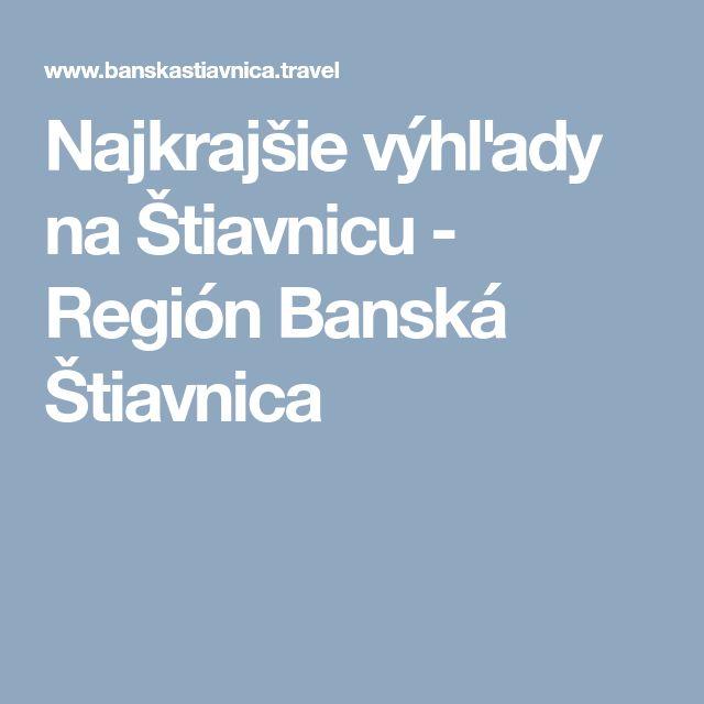 Najkrajšie výhľady na Štiavnicu - Región Banská Štiavnica