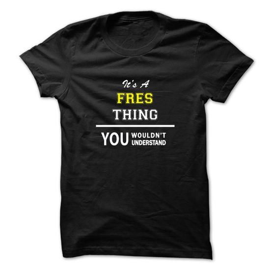 Its a FRES thing, you wouldnt understand !! - #candy gift #love gift. CHECK PRICE => https://www.sunfrog.com/Names/Its-a-FRES-thing-you-wouldnt-understand-.html?68278