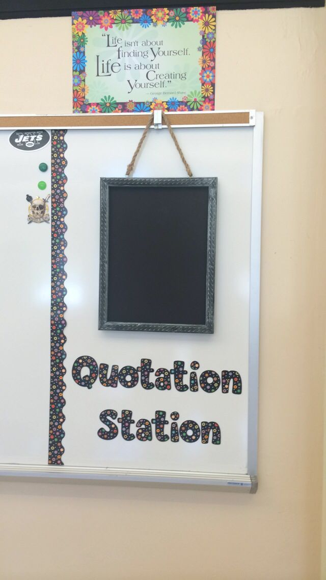 "A ""Quotation Station"" for a middle school Language Arts classroom. Each week I place a new quote on the hanging chalkboard and have the kids copy the quote down in a section of their binder. Whenever there is ""free time"" I have the students refer to the quotes and practice their explanatory/connection making skills."