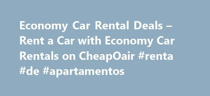 Economy Car Rental Deals – Rent a Car with Economy Car Rentals on CheapOair #renta #de #apartamentos http://renta.remmont.com/economy-car-rental-deals-rent-a-car-with-economy-car-rentals-on-cheapoair-renta-de-apartamentos/  #economy car rent # Economy Car Rental Deals Rent a Car with Economy Car Rentals Selecting the rental vehicle that's right for you Economy offers a selection of top quality standard rental cars, minivans, luxury vehicles and SUVs to best serve your driving needs. If you…