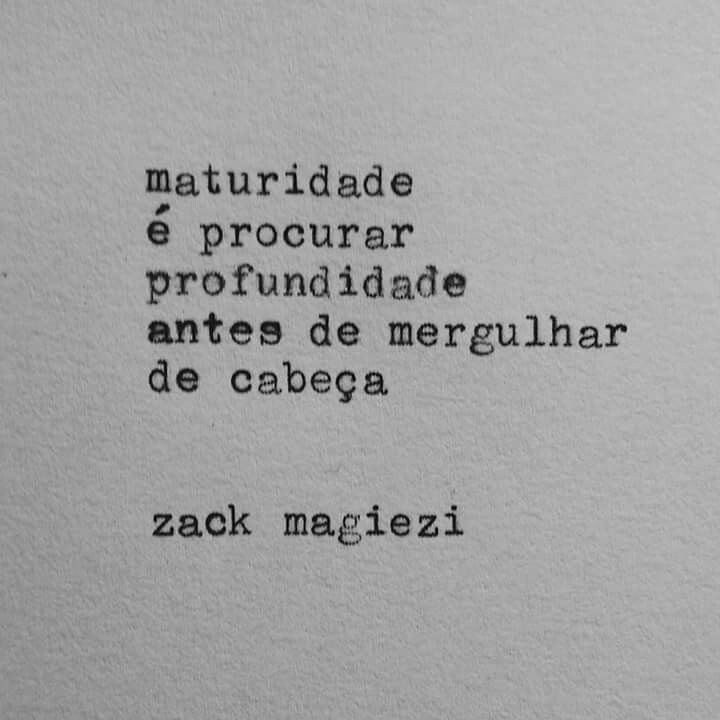 Maturidade é procurar profundidade antes de mergulhar de cabeça. - Zack Magiezi
