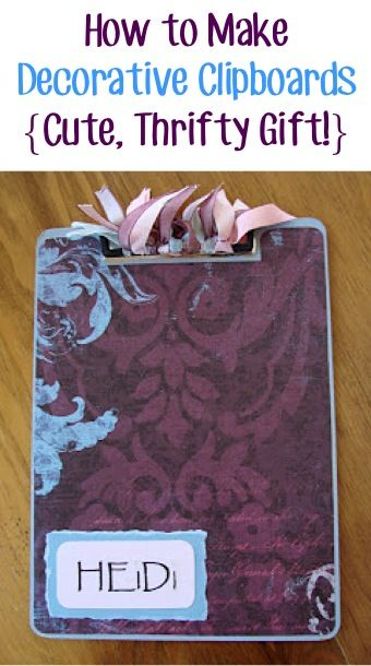 These Decorative Clipboards are fun to use, simple to make, and are a great thrifty gift, too!!