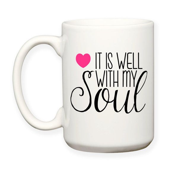 It Is Well With My Soul, Christian, Inspiration, Motivation, Typography, Decorative, 15 oz, Coffee Mug, Cocoa Mug, Tea Mug - Dishwasher Safe/ Microwave Safe. Design will be on both sides of the mug. Available by TeesAndSpecialties on Etsy