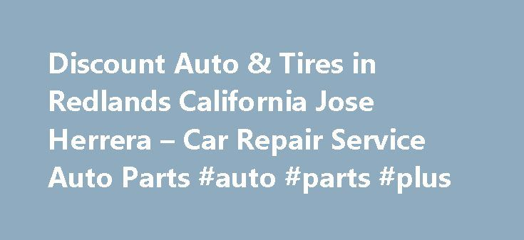 Discount Auto & Tires in Redlands California Jose Herrera – Car Repair Service Auto Parts #auto #parts #plus http://italy.remmont.com/discount-auto-tires-in-redlands-california-jose-herrera-car-repair-service-auto-parts-auto-parts-plus/  #discount auto tires # Car Repair Service Auto Parts Their phone number is (909)335-6895. Obtaining 59 plate insurance cover is an important aspect of owning a new motor vehicle. A bit of info is provided on what 59 plates are, how to understand the…