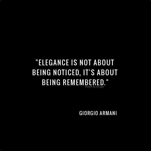 Elegance is not about being noticed, it's about being remembered.