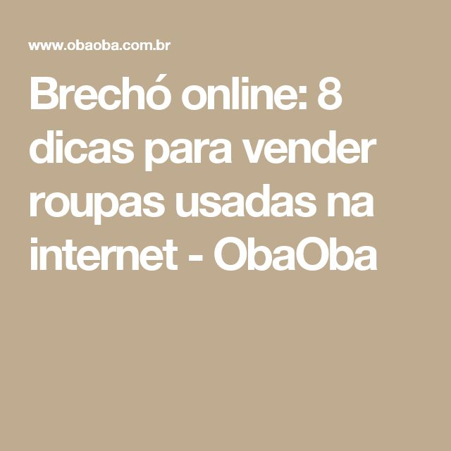 Brechó online: 8 dicas para vender roupas usadas na internet - ObaOba