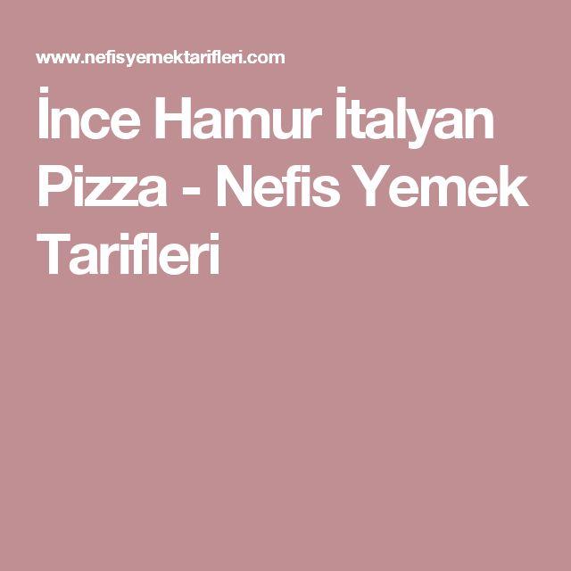 İnce Hamur İtalyan Pizza - Nefis Yemek Tarifleri