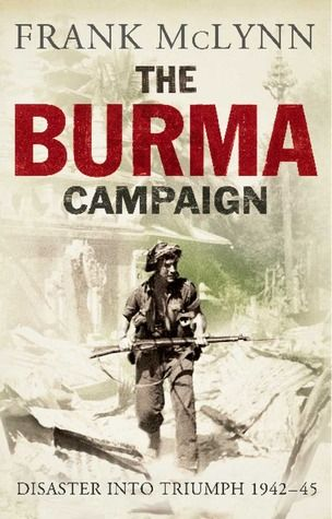 The Burma Campaign: Disaster into Triumph, 1942-45 by Frank McLynn