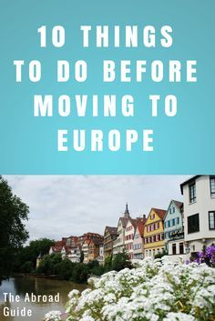 Moving to Europe to study, work or just live? This list of things to do before you move will help you transition into life abroad as easily as possible.