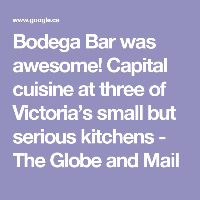 Bodega Bar was awesome! Capital cuisine at three of Victoria's small but serious kitchens - The Globe and Mail